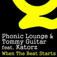 When the Beat Starts — Phonic Lounge, Tommy Guitar, Katorz