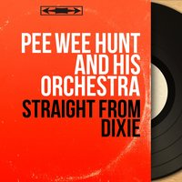Straight from Dixie — Pee Wee Hunt And His Orchestra