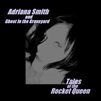 Tales of the Rocket Queen — Adriana Smith & Ghost in the Graveyard