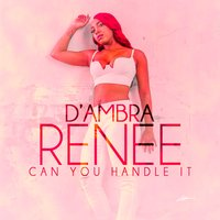 Can You Handle It — D'ambra Renee