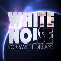 White Noise for Sweet Dreams — Sleep Sounds White Noise