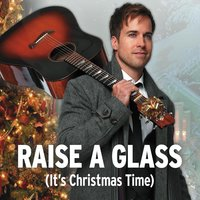 Raise a Glass (It's Christmas Time) — Luke McMaster