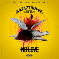 No Love [feat. Young Dolph] — Kataztrofee