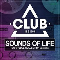Sounds of Life - Tech:House Collection, Vol. 26 — сборник