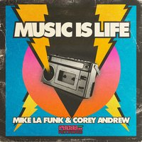 Music Is Life — Mike La Funk feat. Corey Andrew