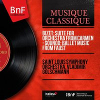Bizet: Suite for Orchestra from Carmen - Gounod: Ballet Music from Faust — Saint Louis Symphony Orchestra, Vladimir Golschmann, Жорж Бизе, Шарль Гуно