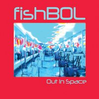Out in Space — Fishbol