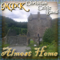 Almost Home — MPK Christian Celtic Band