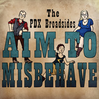 Aim to Misbehave — The PDX Broadsides