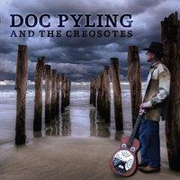 Doc Pyling and the Creosotes — Doc Pyling and the Creosotes