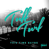 This Time Baybe — Tuff Turf