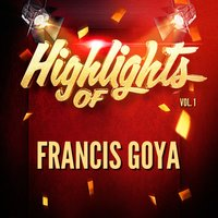 Highlights of Francis Goya, Vol. 1 — Francis Goya