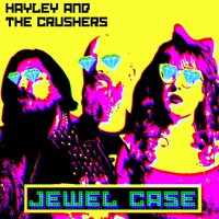 Jewel Case — Hayley and the Crushers
