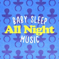 Baby Sleep All Night Music — Baby Sleep Through the Night