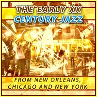 XX Century American Jazz from New Orleans, Chicago and New York — сборник