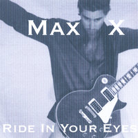 Ride In Your Eyes — Max X