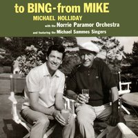 To Bing - From Mike — Michael Holliday