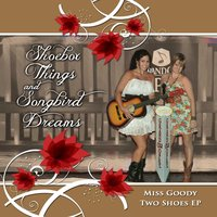 Miss Goody Two Shoes — Shoebox Things and Songbird Dreams