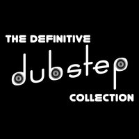 The Definitive Dubstep Collection — Dubstep, Dubstep Mix Collection, Dubstep|Dubstep Mix Collection