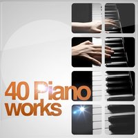 40 Piano Works — Ultimate Piano Classics