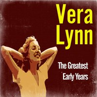 The Greatest Early Years — Vera Lynn