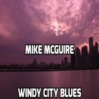 Windy City Blues — Mike McGuire