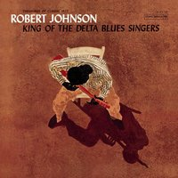 King Of The Delta Blues Singers — Robert Johnson