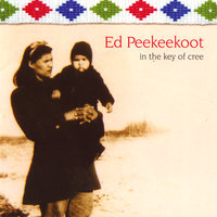 in the key of cree — Ed Peekeekoot