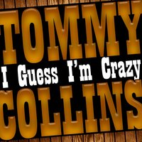 I Guess I'm Crazy — Tommy Collins