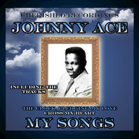 My Songs — Johnny Ace