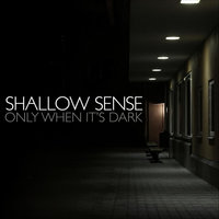 Only When It's Dark — Shallow Sense