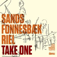 Take One - Live at Jazzhus Montmartre, Copenhagen — Alex Riel, Thomas Fonnesbæk, Christian Sands, Christian Sands, Thomas Fonnesbæk & Alex Riel