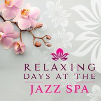 Relaxing Days at the Jazz Spa — Yoga Jazz Music, Spa Smooth Jazz Relax Room, Spa Smooth Jazz Relax Room|Yoga Jazz Music