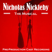 Nicholas Nickleby (The Musical) [Pre-Production Cast] — Nicholas Nickleby Pre-Production Cast