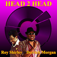 Head 2 Head — Derrick Morgan, Roy Shirley