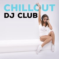 Chillout DJ Club — Café Chillout Music Club, Cafe Les Costes Club DJ Chillout, Chilled Club del Mar, Café Chillout Music Club|Cafe Les Costes Club DJ Chillout|Chilled Club del Mar