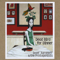 Dead Bird For Dinner — Dave Aaronoff & The Protagonists