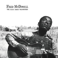 Fred McDowell: The Alan Lomax Recordings — Fred McDowell