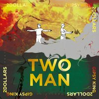 Two Man — Gipsy King, 2dollars