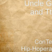 ConTe Hip-Hopera — Uncle G and Tt