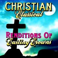 Christian Classical Renditions of Casting Crowns — St. Martin's Symphony Of Los Angeles