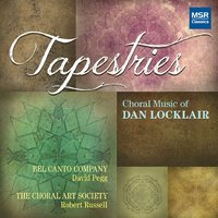 Tapestries: Choral Music of Dan Locklair — Robert Russell, David Pegg, Dan Locklair, The Choral Art Society, Bel Canto Company