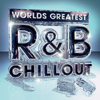 Worlds Greatest R&B Chillout - The Only Chilled Smooth Slow Jams Album You'll Ever Need — The Chilled R&B Masters