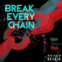 Break Evers Chain — REYER, Retain