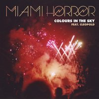 Colours in the Sky (feat. Cleopold) — Miami Horror, Cleopold