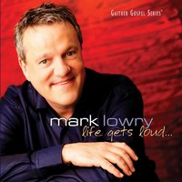 Life Gets Loud — Mark Lowry