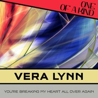 You're Breaking My Heart All Over Again — Vera Lynn