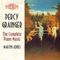 Grainger: The Complete Piano Music — Stephen Foster, Martin Jones, Frederick Delius, Percy Grainger, Charles Stanford