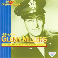 1944 - 20 Rare Performances — Glenn Miller's Army Air Force Orchestra