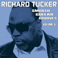Smooth Guitar Grooves, Vol. Six — Richard Tucker